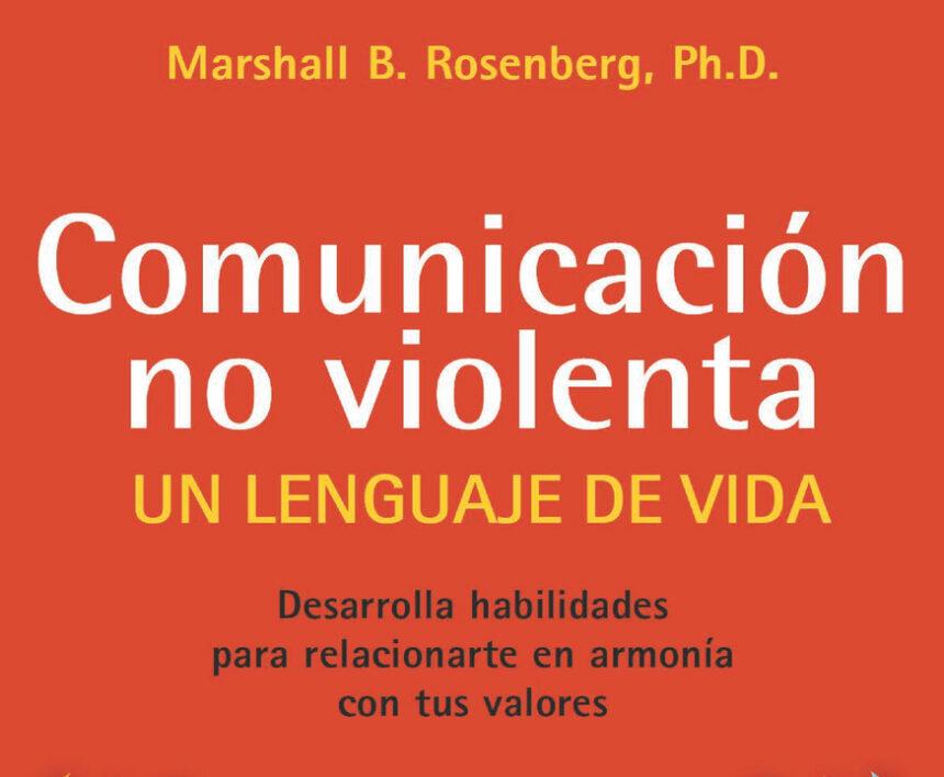 Comunicación no violenta. Un lenguaje de vida.